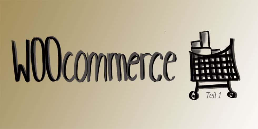 Erste Schritte mit WooCommerce – das beliebteste Plugin für Online-Shops