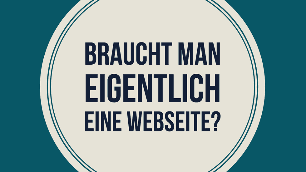 Braucht man eigentlich überhaupt eine Webseite?