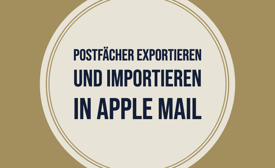 Postfächer exportieren und importieren in Apple Mail