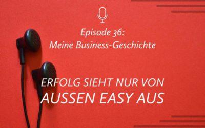 Meine Business-Geschichte – Erfolg sieht nur von außen easy aus