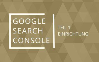 Google Search Console – Teil 1: Einrichtung